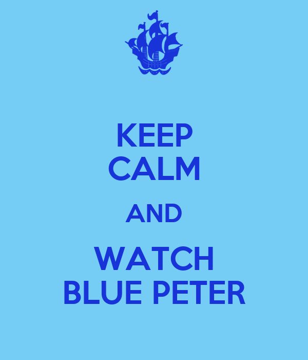 KEEP CALM AND WATCH BLUE PETER