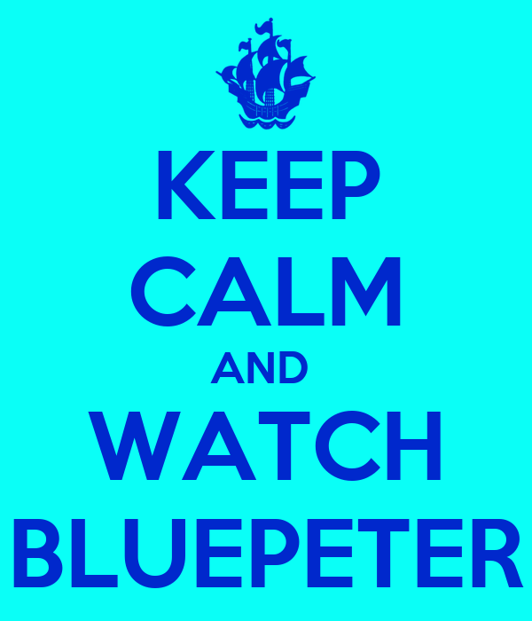 KEEP CALM AND  WATCH BLUEPETER