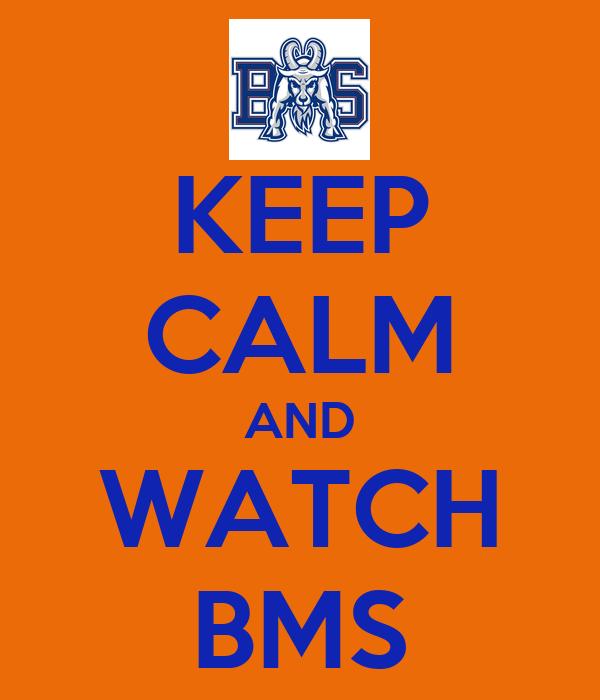 KEEP CALM AND WATCH BMS