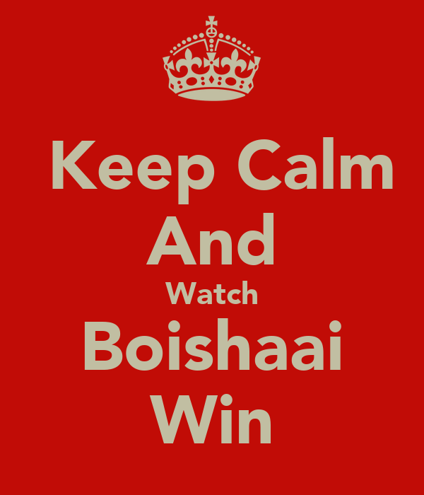 Keep Calm And Watch Boishaai Win