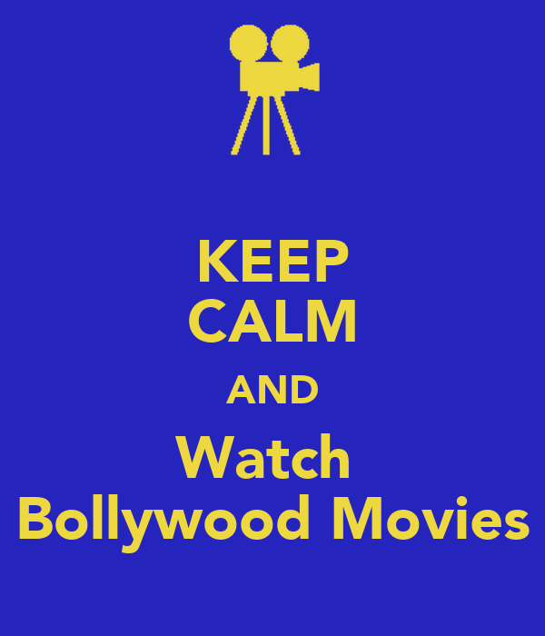 KEEP CALM AND Watch  Bollywood Movies