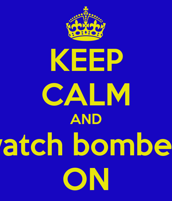 KEEP CALM AND watch bomber  ON