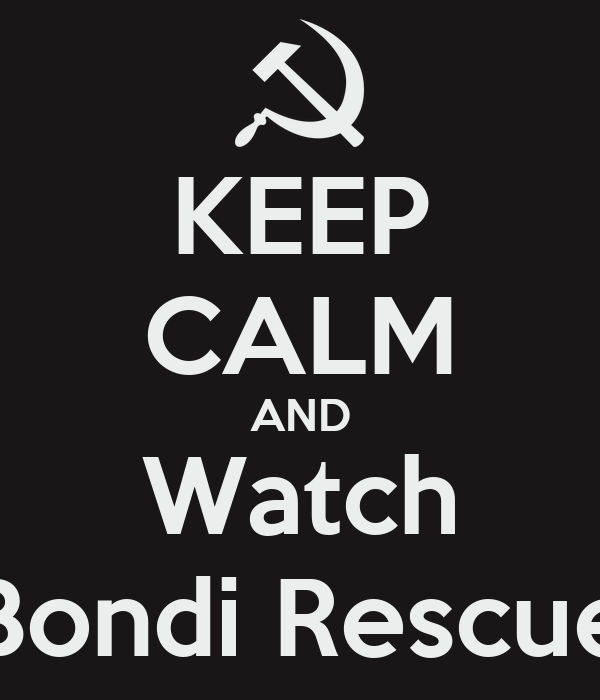 KEEP CALM AND Watch Bondi Rescue