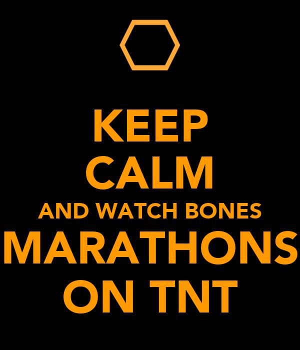 KEEP CALM AND WATCH BONES MARATHONS ON TNT