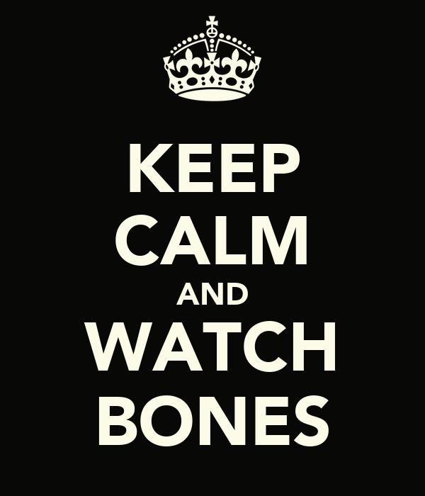 KEEP CALM AND WATCH BONES