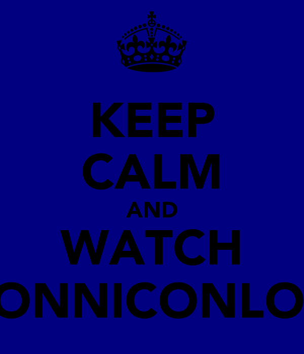 KEEP CALM AND WATCH BONNICONLON