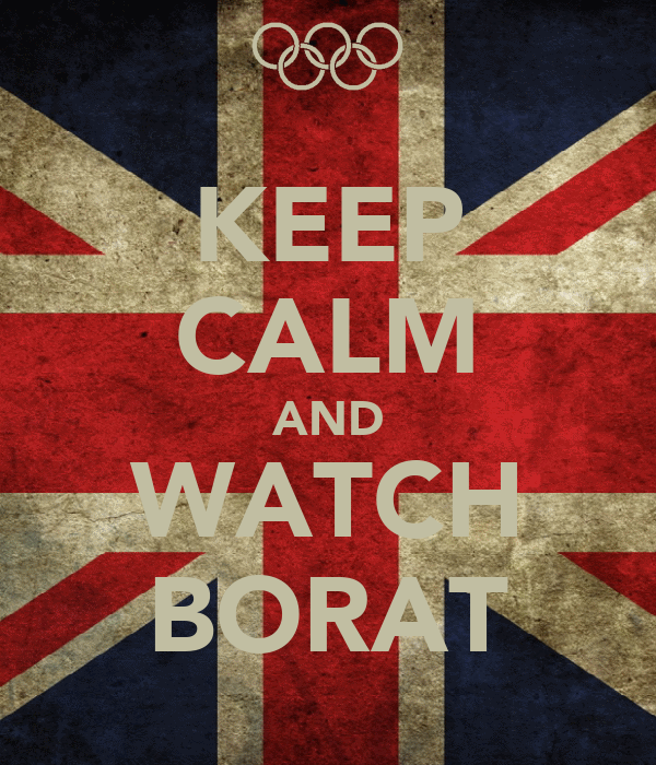 KEEP CALM AND WATCH BORAT
