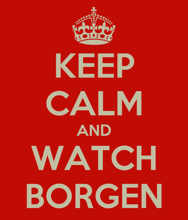 KEEP CALM AND WATCH BORGEN
