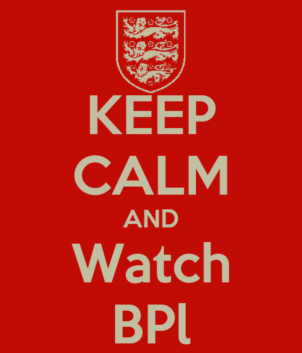 KEEP CALM AND Watch BPl