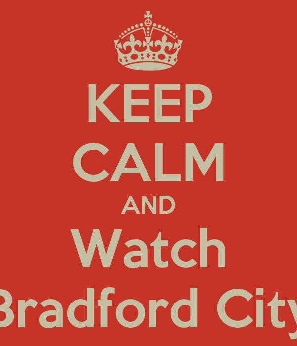 KEEP CALM AND Watch Bradford City