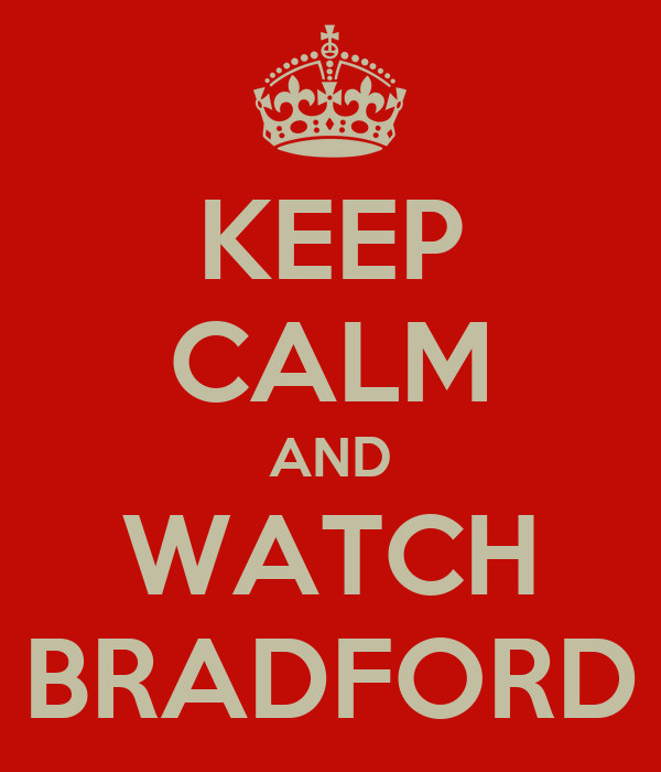 KEEP CALM AND WATCH BRADFORD