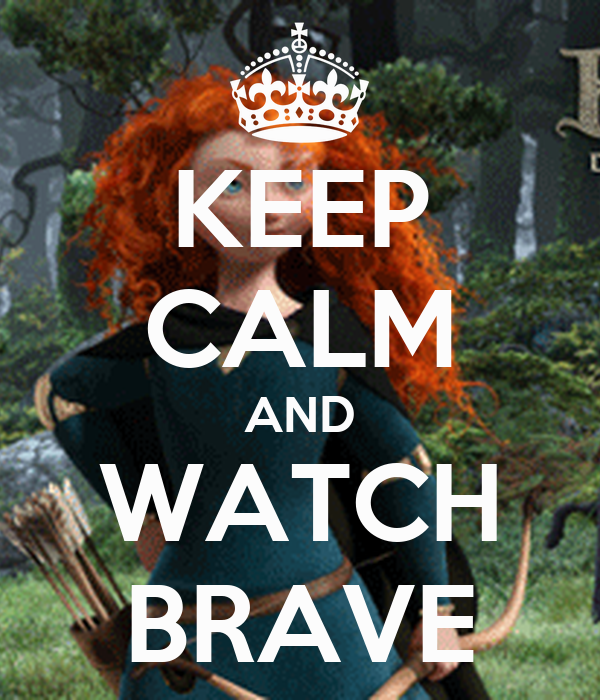 KEEP CALM AND WATCH BRAVE