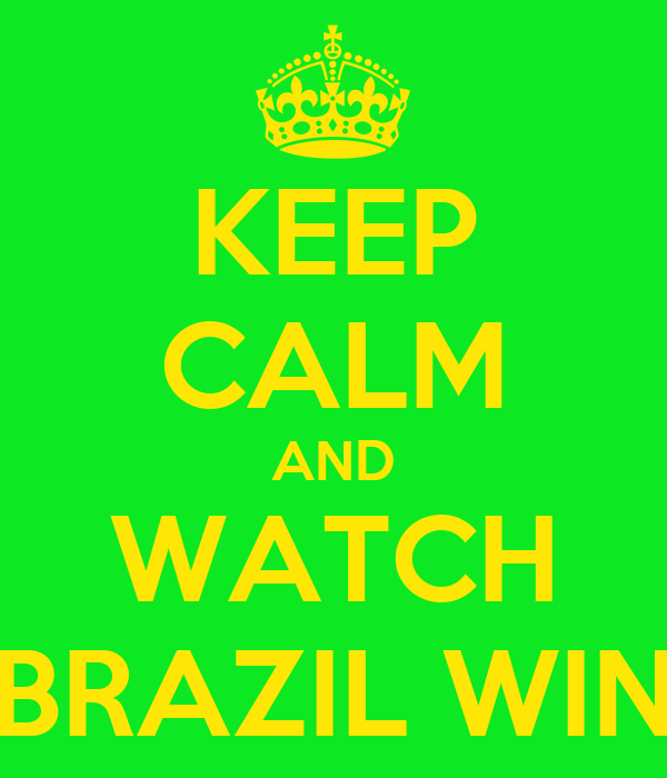 KEEP CALM AND WATCH BRAZIL WIN