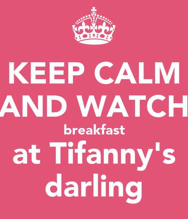 KEEP CALM AND WATCH breakfast at Tifanny's darling