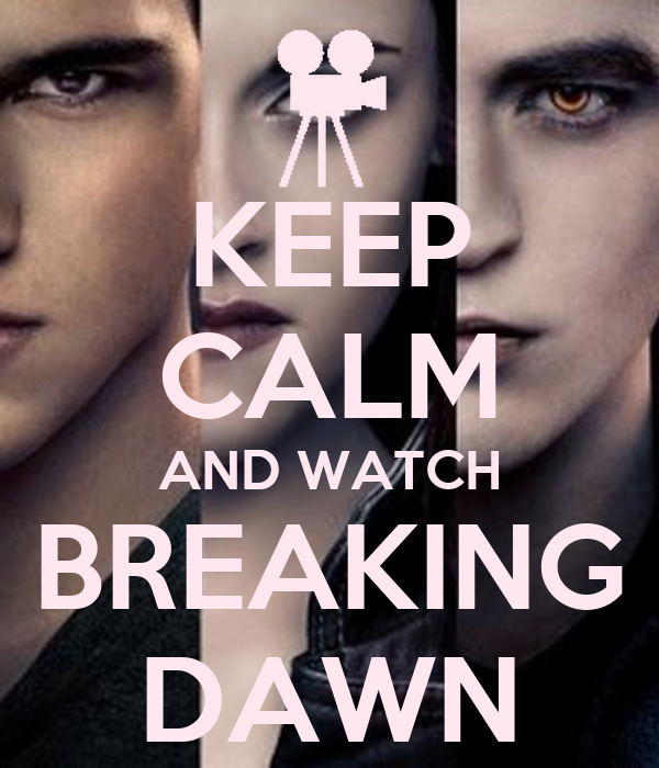 KEEP CALM AND WATCH BREAKING DAWN