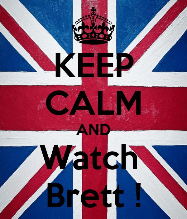 KEEP CALM AND Watch  Brett !