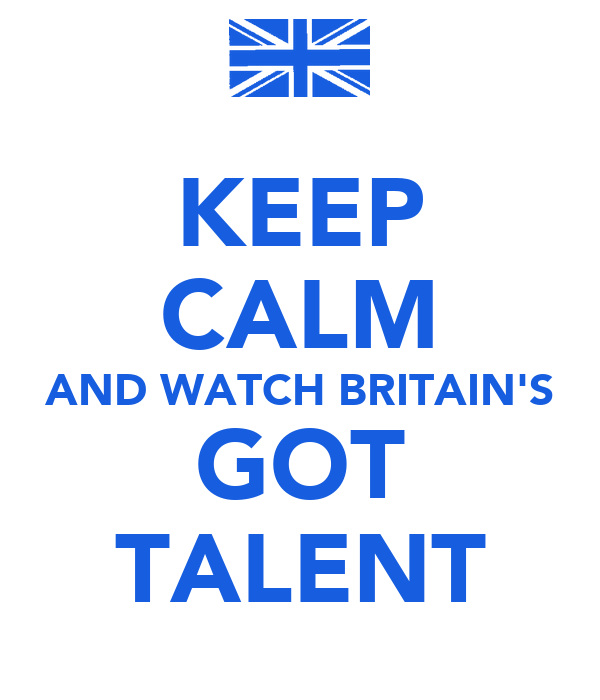 KEEP CALM AND WATCH BRITAIN'S GOT TALENT