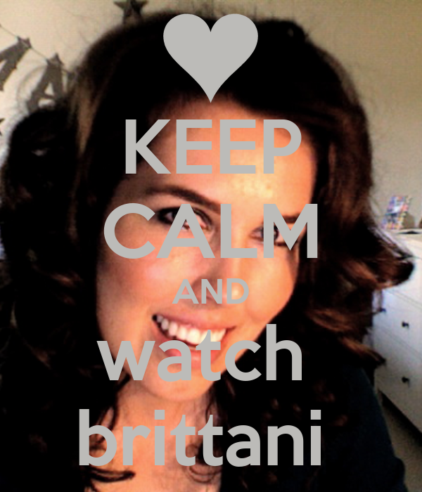 KEEP CALM AND watch  brittani