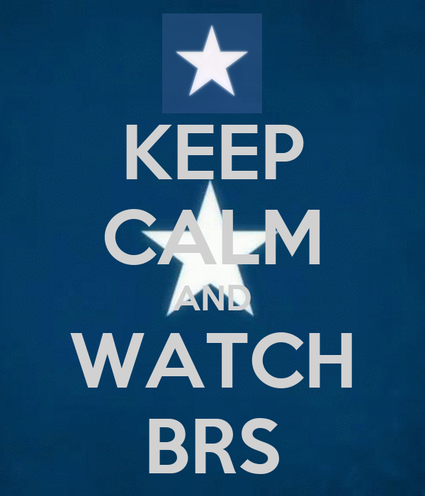 KEEP CALM AND WATCH BRS