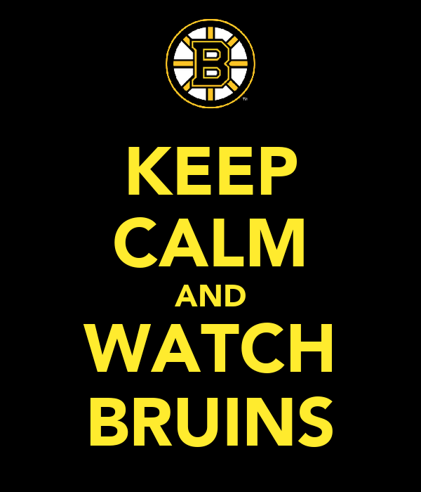 KEEP CALM AND WATCH BRUINS