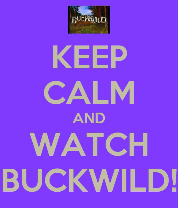 KEEP CALM AND WATCH BUCKWILD!