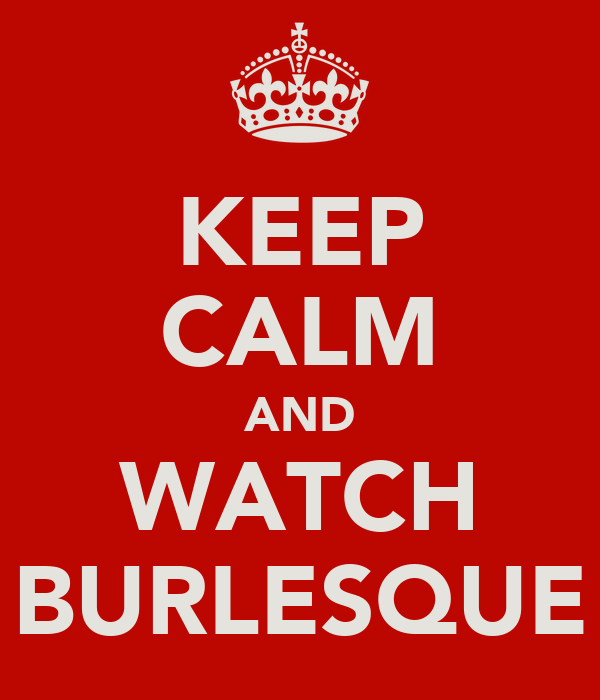 KEEP CALM AND WATCH BURLESQUE
