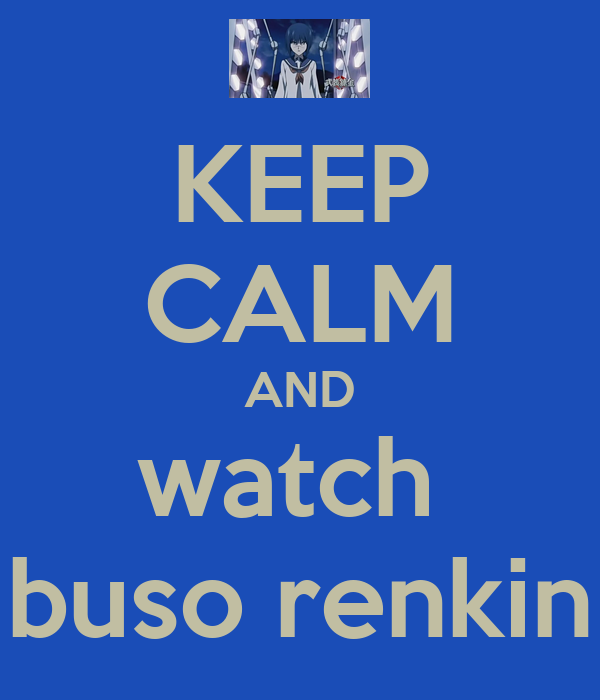 KEEP CALM AND watch  buso renkin