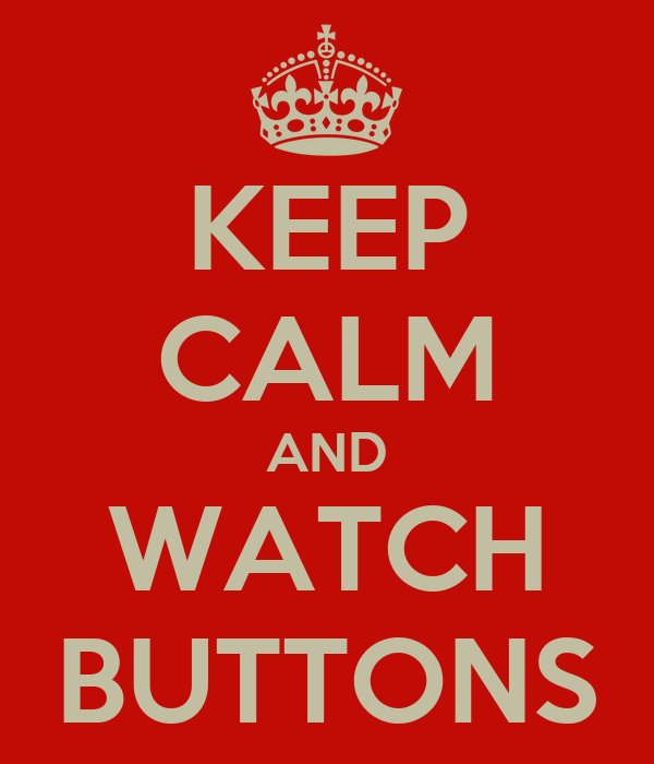 KEEP CALM AND WATCH BUTTONS