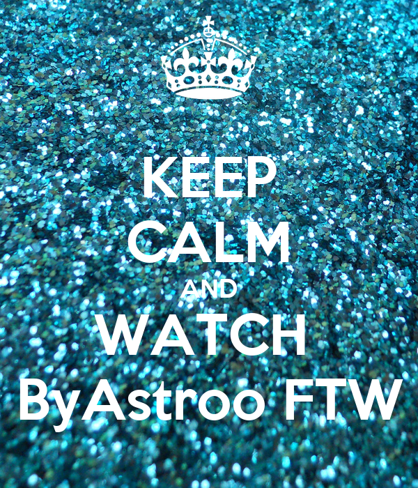 KEEP CALM AND WATCH  ByAstroo FTW