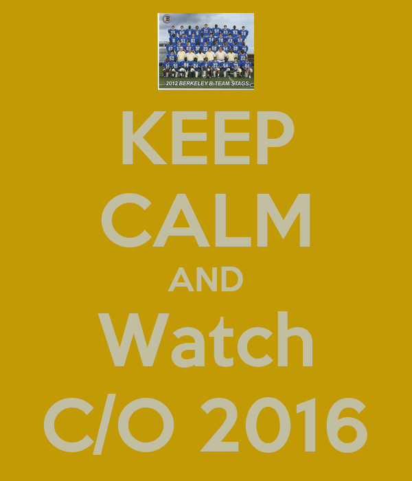 KEEP CALM AND Watch C/O 2016