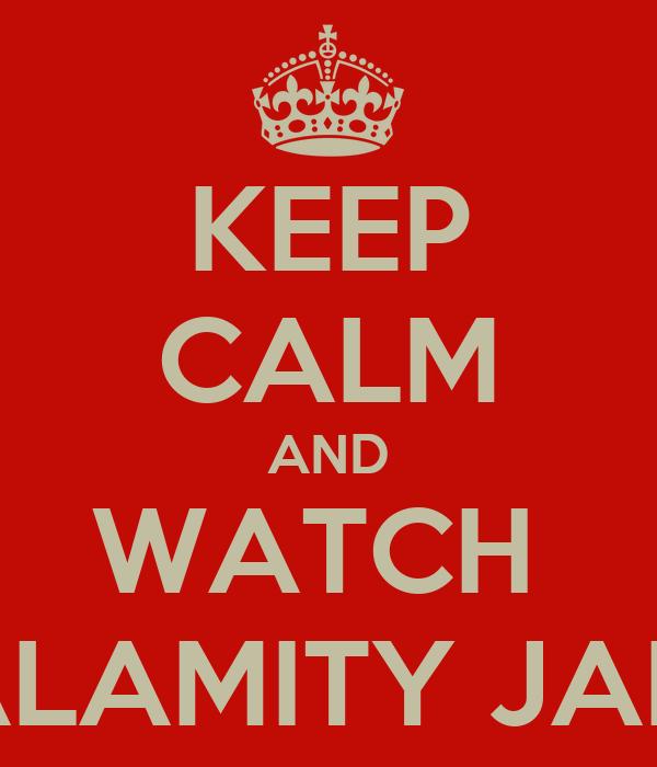 KEEP CALM AND WATCH  CALAMITY JANE!