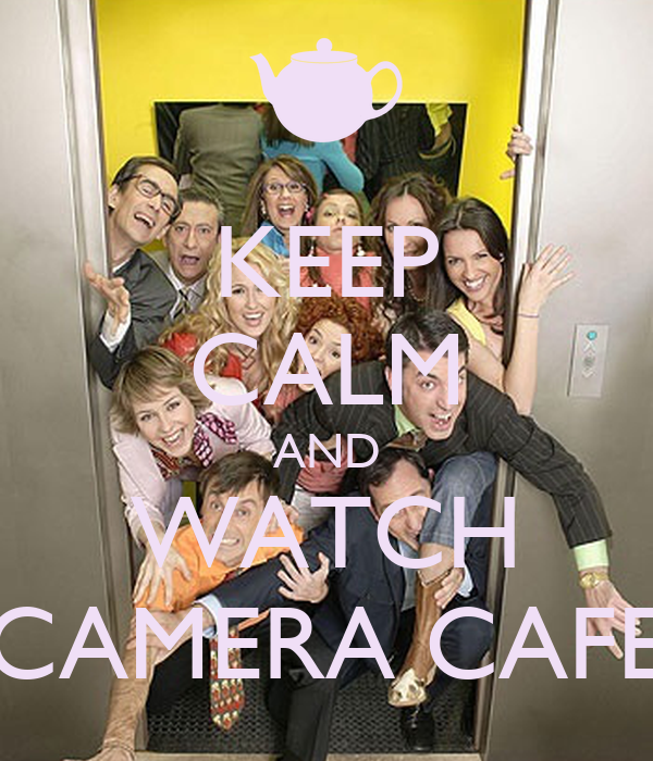 KEEP CALM AND WATCH CAMERA CAFE