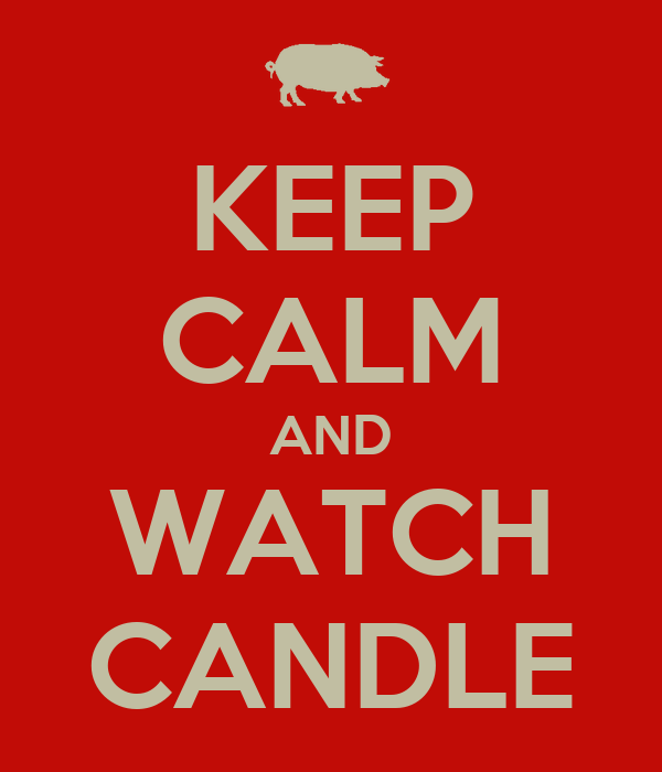 KEEP CALM AND WATCH CANDLE