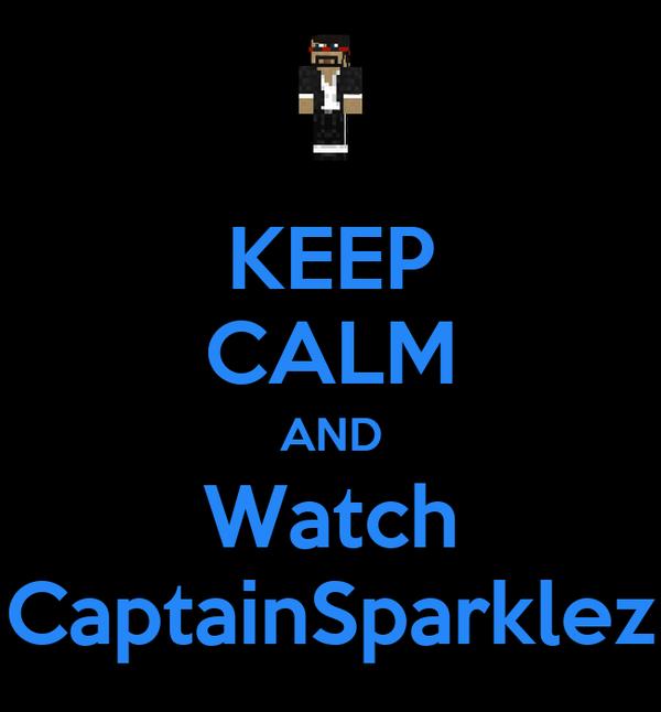 KEEP CALM AND Watch CaptainSparklez