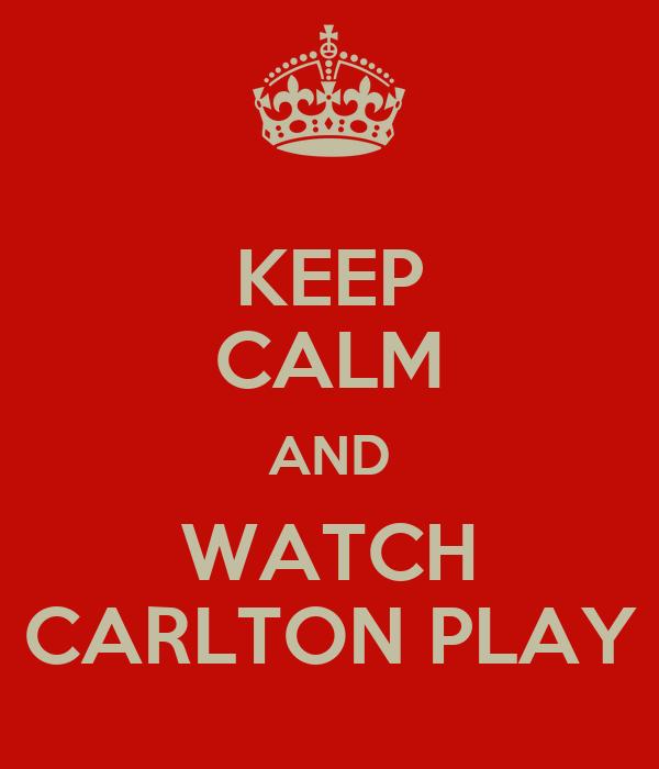 KEEP CALM AND WATCH CARLTON PLAY