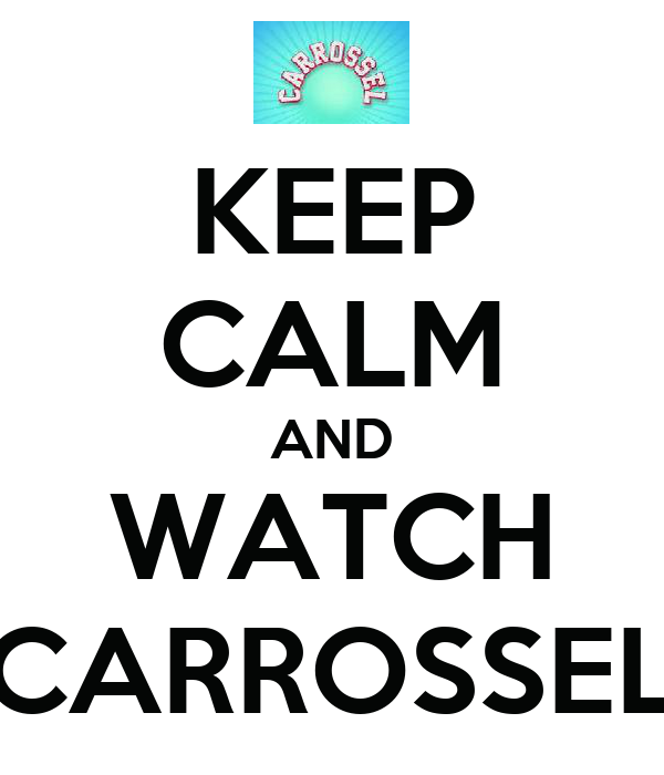 KEEP CALM AND WATCH CARROSSEL
