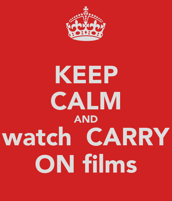 KEEP CALM AND watch  CARRY ON films