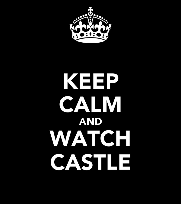 KEEP CALM AND WATCH CASTLE