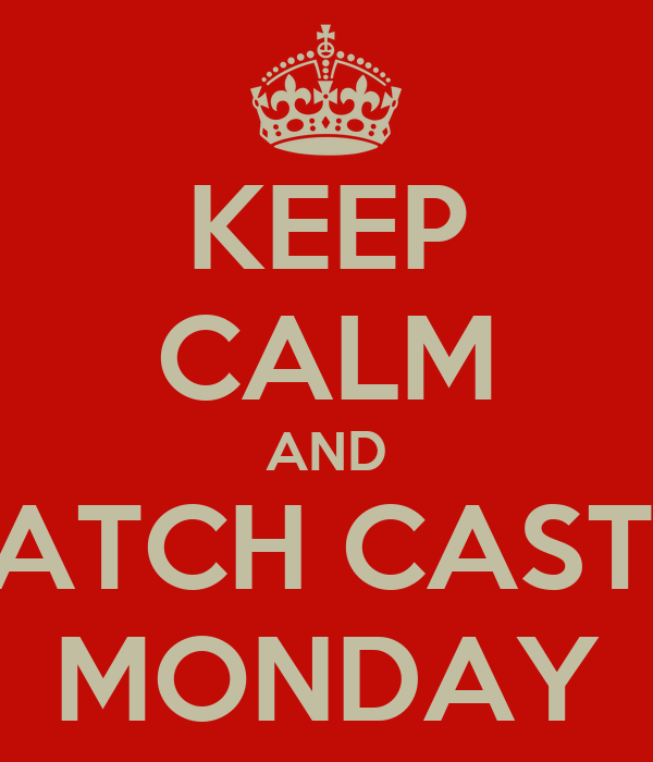 KEEP CALM AND WATCH CASTLE MONDAY