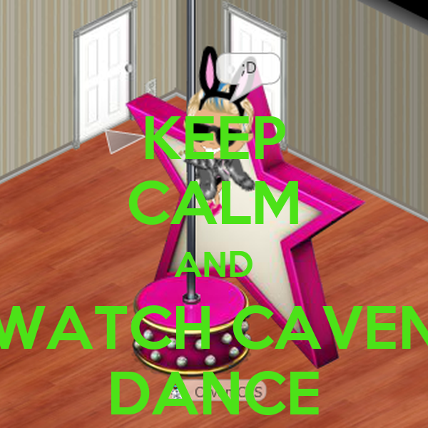 KEEP CALM AND WATCH CAVEN DANCE