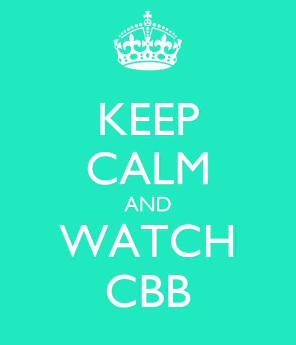 KEEP CALM AND WATCH CBB