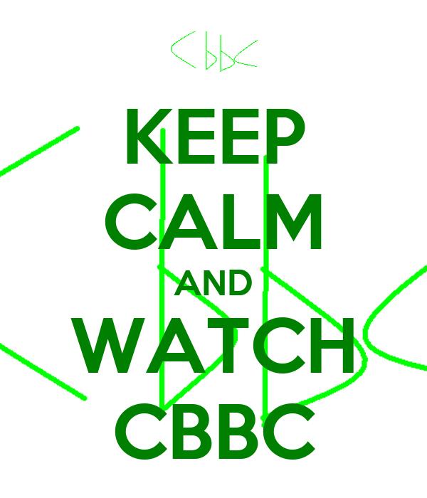 KEEP CALM AND WATCH CBBC