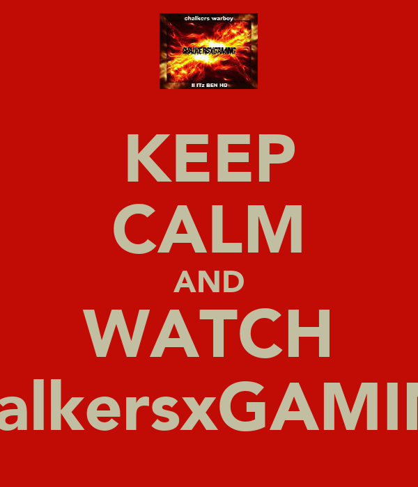 KEEP CALM AND WATCH ChalkersxGAMING