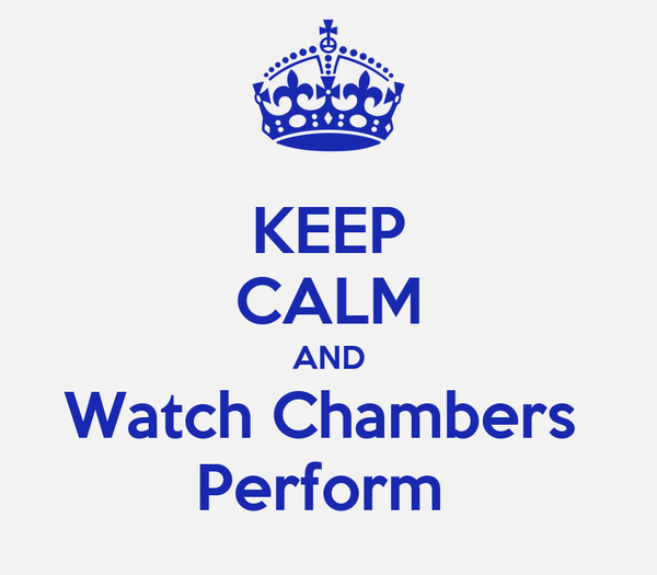 KEEP CALM AND Watch Chambers  Perform