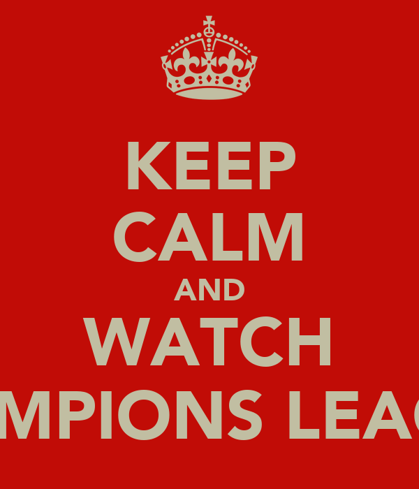 KEEP CALM AND WATCH CHAMPIONS LEAGUE