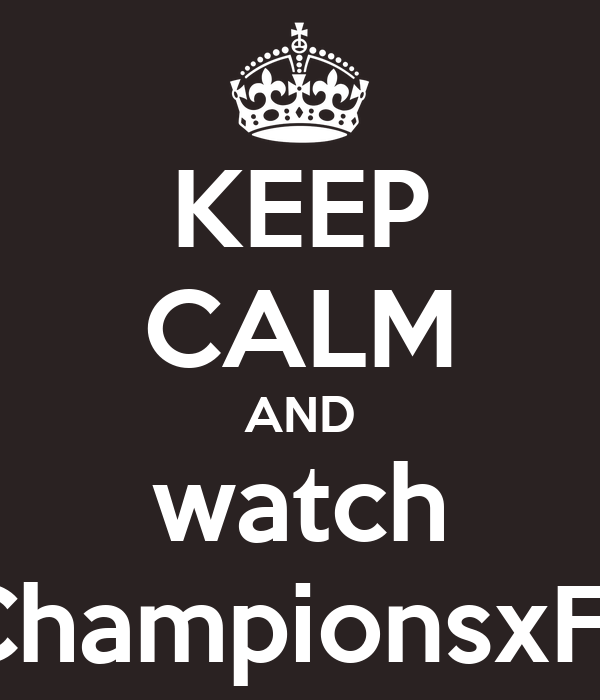 KEEP CALM AND watch #ChampionsxFox