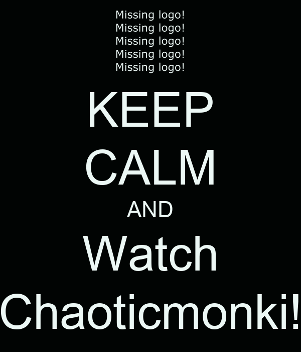 KEEP CALM AND Watch Chaoticmonki!