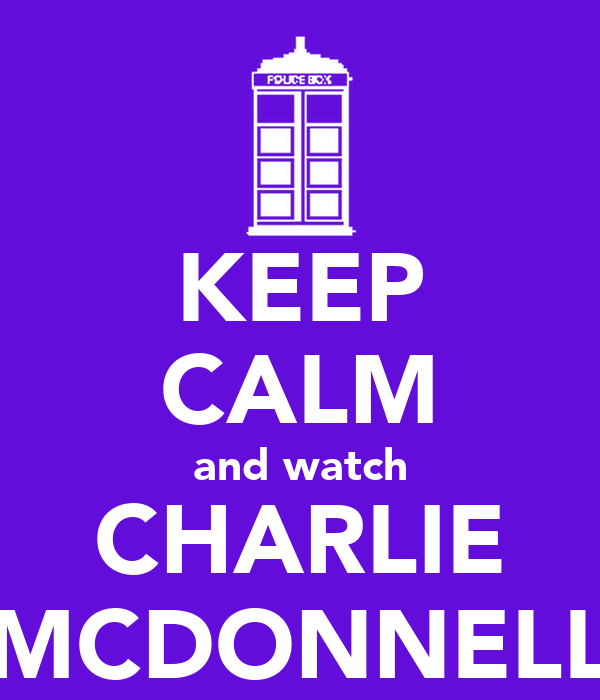 KEEP CALM and watch CHARLIE MCDONNELL