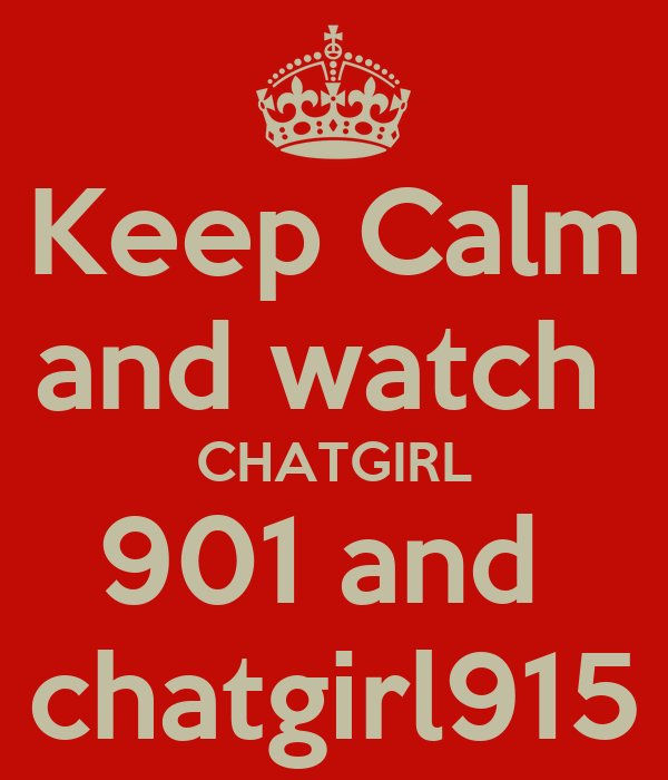 Keep Calm and watch  CHATGIRL 901 and  chatgirl915