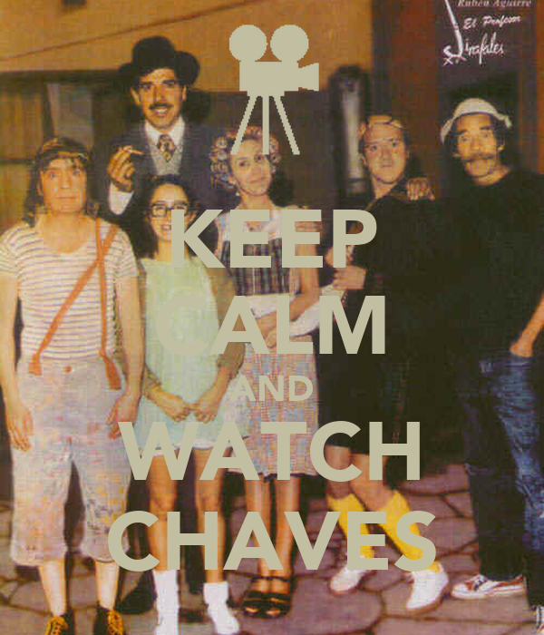 KEEP CALM AND WATCH CHAVES